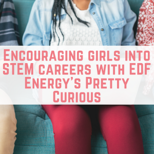 Encouraging girls into STEM careers with EDF Energy's Pretty Curious