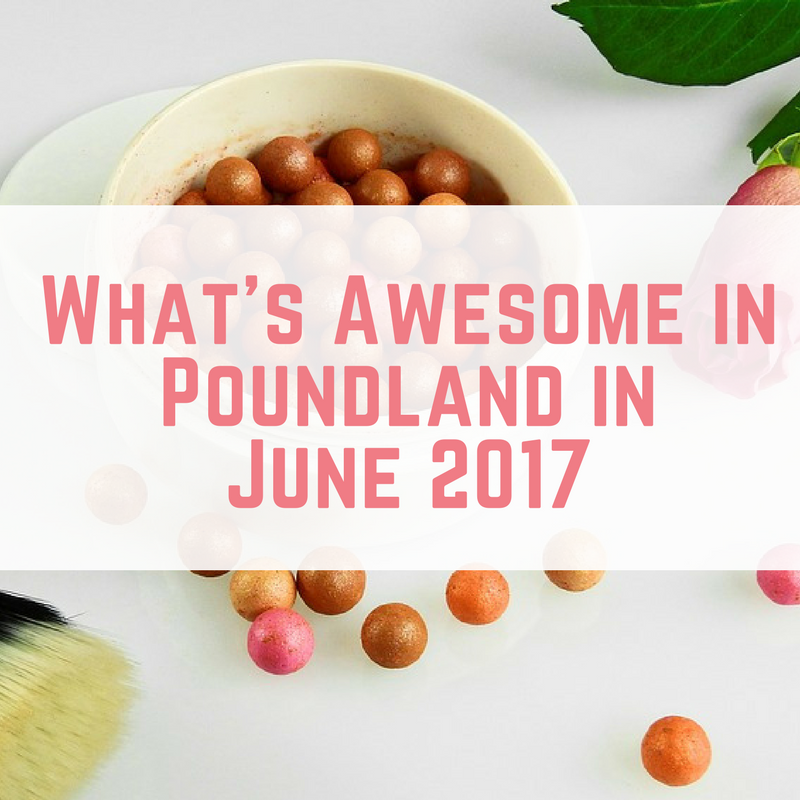 What's Awesome in Poundland in June 2017