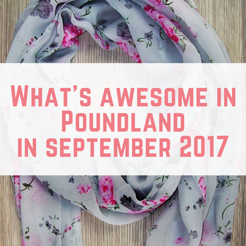 What's Awesome in Poundland in September 2017