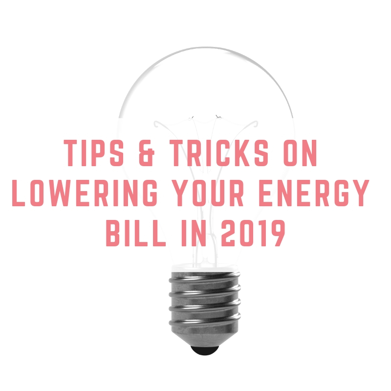 Tips & Tricks on Lowering Your Energy Bill in 2019