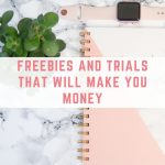 These freebies and trials will make you money