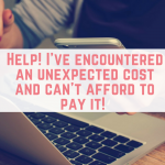Help! I've encountered an unexpected cost and can't afford to pay it!