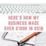 Here's how my business made over £100k in 2018