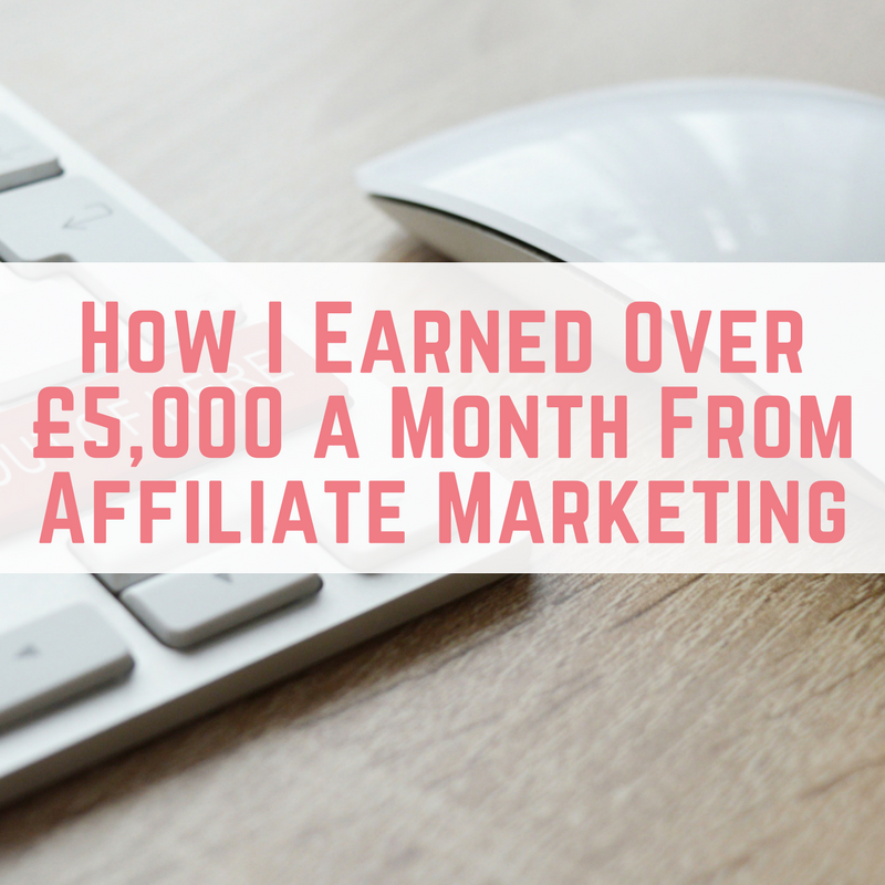 How I Earned Over £5,000 a Month From Affiliate Marketing