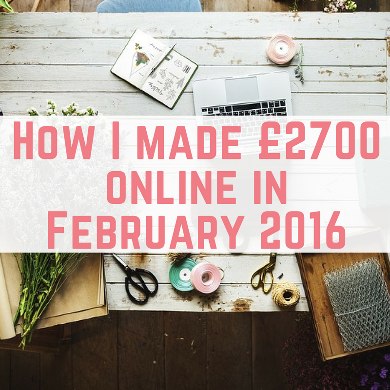 How I made £2700 online in February 2016