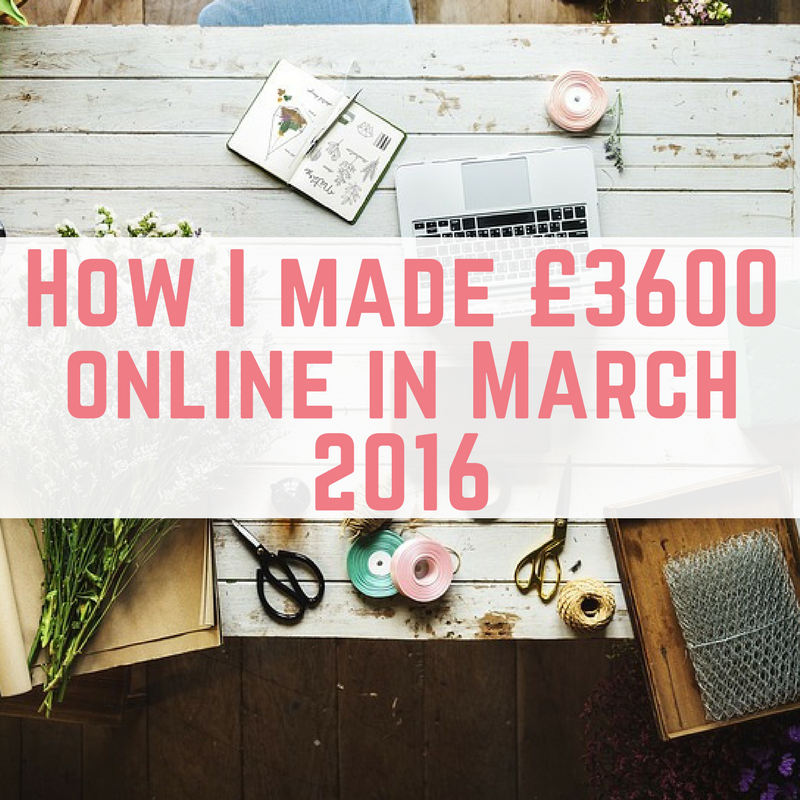 How I made £3600 online in March 2016-2