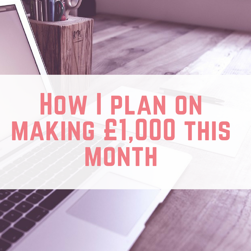 How I plan on making £1,000 this month