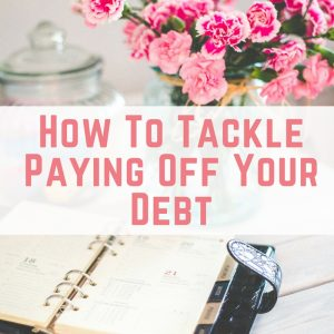 How To Tackle Paying Off Your Debt