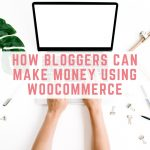 How bloggers can make money using WooCommerce