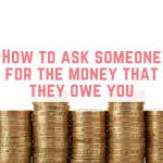 How to ask someone for the money that they owe you