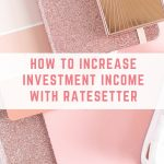 How to increase investment income with RateSetter