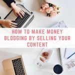 How to make money blogging by selling your content