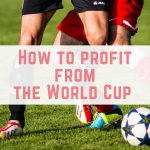 How to make money from the World Cup