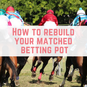 How to rebuild your matched betting pot