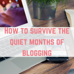 How to survive the quiet months of blogging