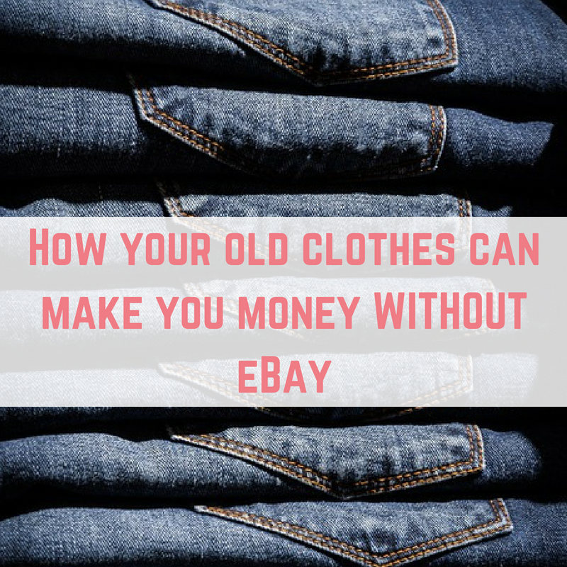 How your old clothes can make you money WITHOUT eBay
