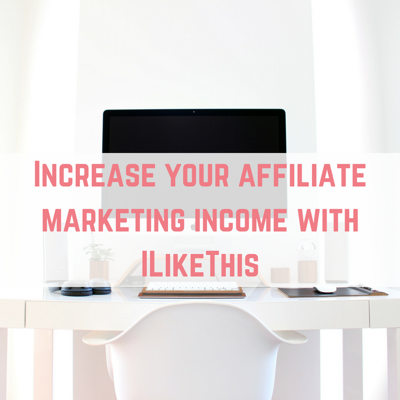 Increase your affiliate marketing income with ILikeThis