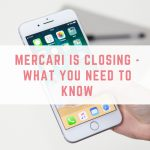 Mercari is Closing – What You Need To Know