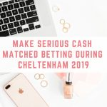Make serious cash matched betting during Cheltenham 2019