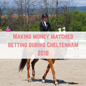 Making money matched betting during Cheltenham 2018-2