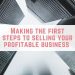 Making the first steps to selling your profitable business