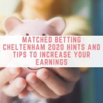 Matched betting Cheltenham 2020 hints and tips to increase your earnings