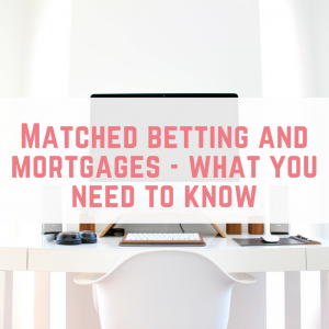 Matched betting and mortgages – what you need to know
