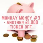 Monday Money #3 – another £1,000 ticked off