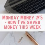 Monday Money #5: What I've done this week to save money