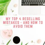 My Top 4 Reselling Mistakes – and how to avoid them