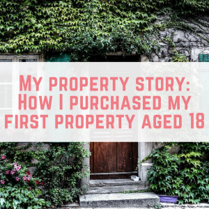 My property story: How I purchased my first property aged 18