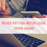 Never pay for motor legal cover again!