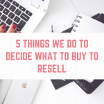 5 things we do to decide what to buy to sell on eBay or resell