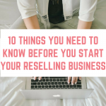 10 things you need to know before you start your reselling business