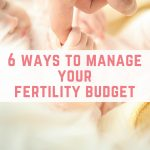 6 ways to manage your fertility budget