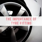 The Importance of Tyre Fitting
