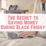 The Secret to Saving Money During Black Friday