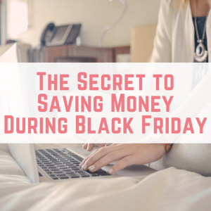 The Secret to Saving Money During Black Friday