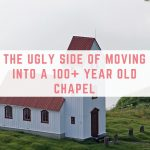 The ugly side of moving into a 100+ year old chapel