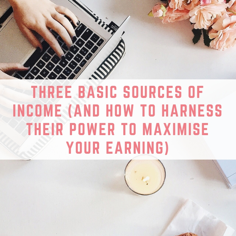 Three Basic Sources of Income (and how to harness their power to maximise your earning)