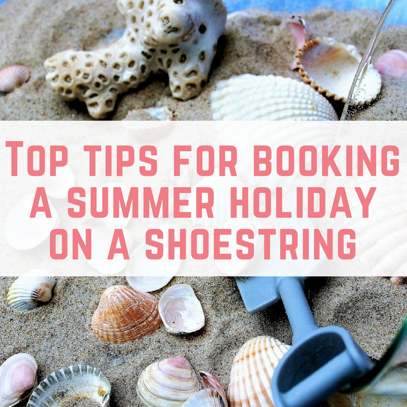 Top tips for booking a summer holiday on a shoestring