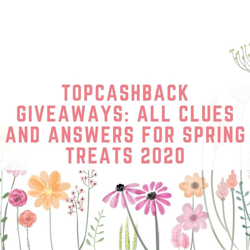 TopCashBack Giveaways: All Clues And Answers for Spring Treats 2020