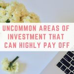 Uncommon Areas of Investment That Can Highly Pay Off