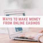 Ways to make money from online casinos