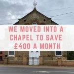 We moved into a chapel to save £400 a month