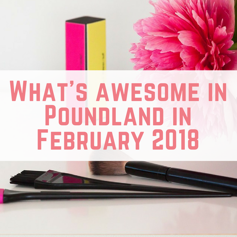 What's awesome in Poundland in February 2018