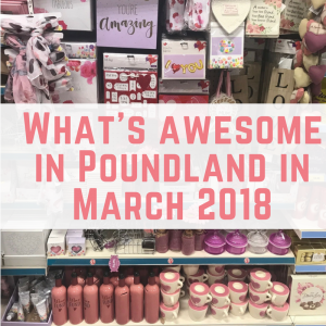 What's awesome in Poundland in March 2018