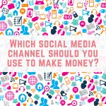 Which social media channel should you use to make money?