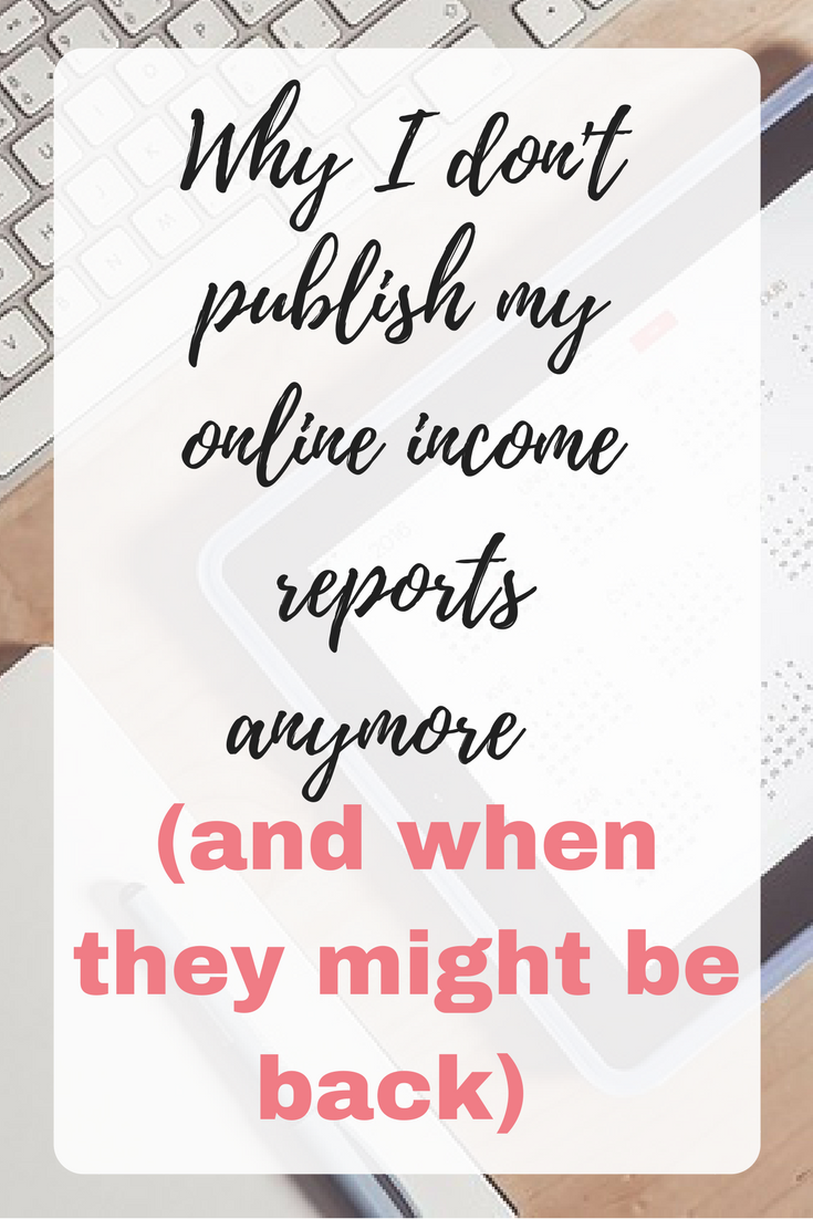 Why I don't publish my online income reports any more (and when they might be back)