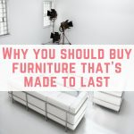 Why you should buy furniture that's made to last